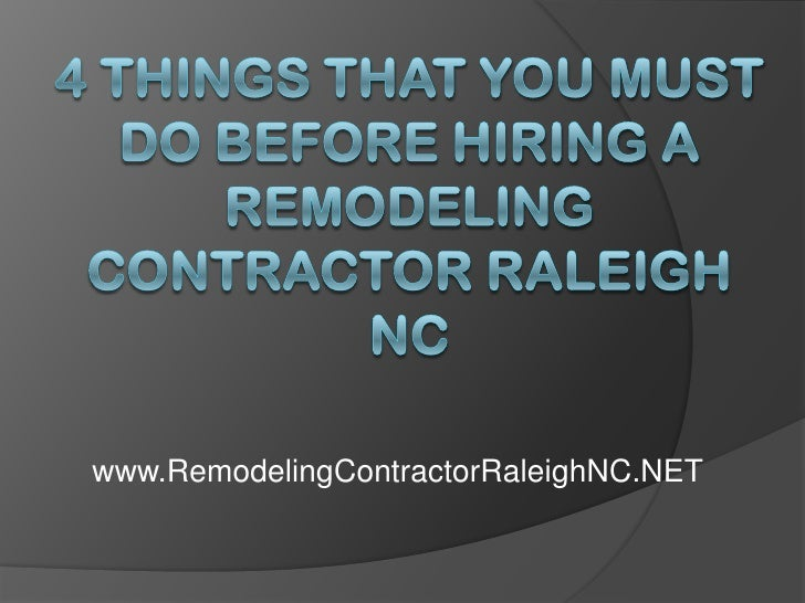 4 Things That You Must Do Before Hiring a Remodeling Contractor Raleigh NC