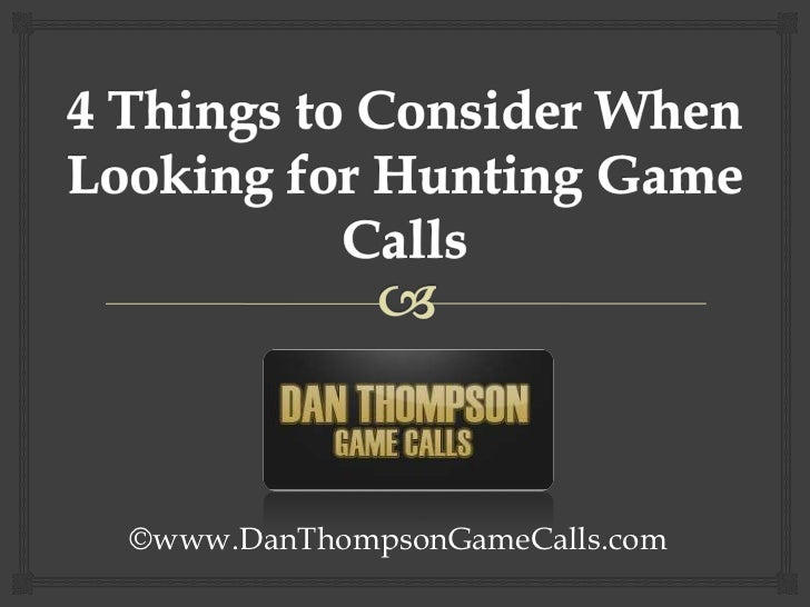 4 Things to Consider When Looking for Hunting Game Calls<br />©www.DanThompsonGameCalls.com<br />