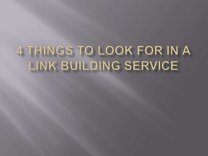 4 Things to Look for in a Link Building Service<br />