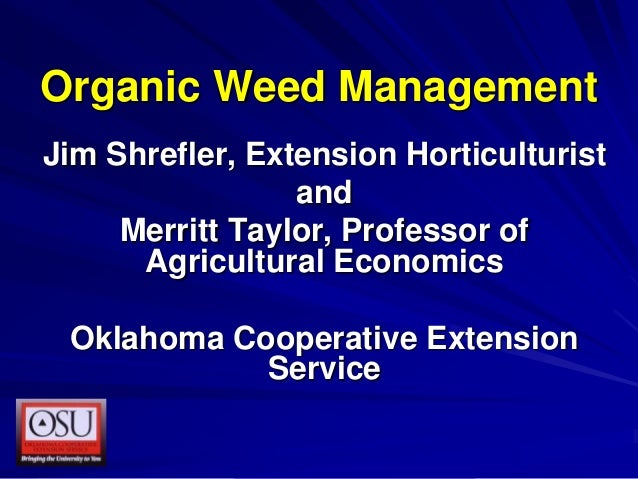 Organic Weed Management Jim Shrefler, Extension Horticulturist and Merritt Taylor, Professor of Agricultural Economics Okl...