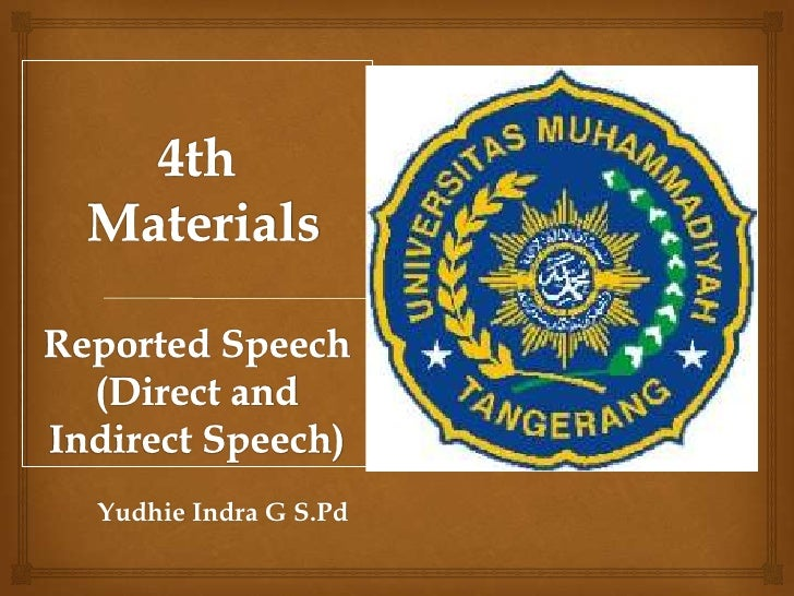 4th MaterialsReported Speech(Direct and Indirect Speech)<br />YudhieIndra G S.Pd<br />