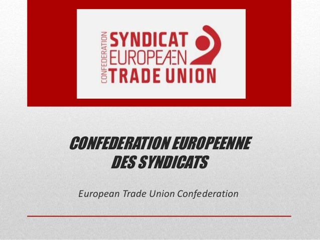 CONFEDERATION EUROPEENNE  DES SYNDICATS  European Trade Union Confederation