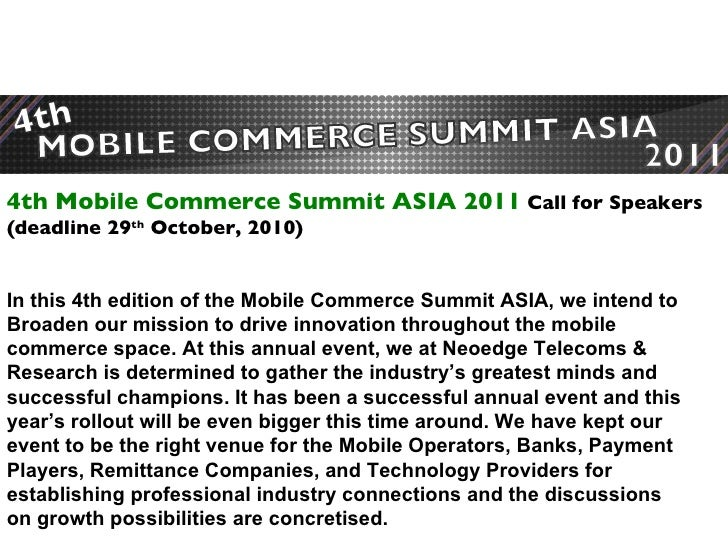 4th Mobile Commerce Summit ASIA 2011  Call for Speakers  (deadline 29 th  October, 2010) In this 4th edition of the Mobile...