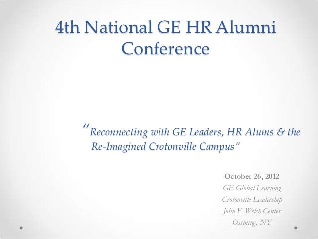 "4th National GE HR Alumni        Conference  ""Reconnecting with GE Leaders, HR Alums & the    Re-Imagined Crotonville Camp..."