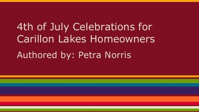 4th of July Celebrations for Carillon Lakes Homeowners Authored by: Petra Norris