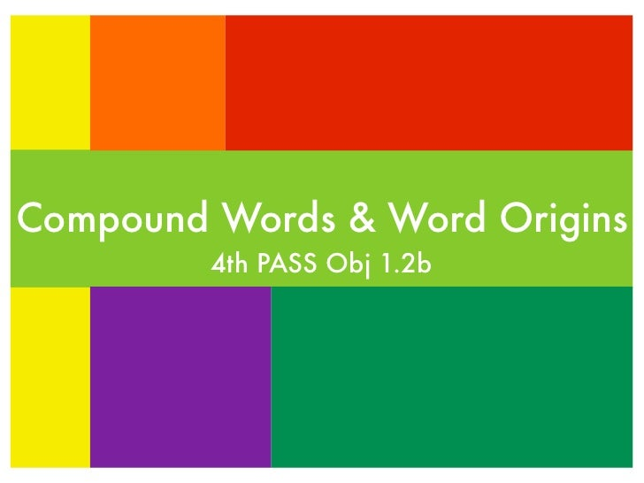 Compound Words & Word Origins         4th PASS Obj 1.2b