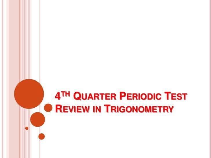 4TH QUARTER PERIODIC TESTREVIEW IN TRIGONOMETRY