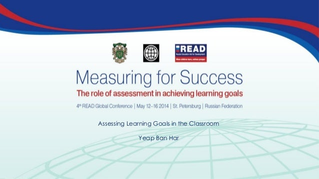 Assessing Learning Goals in the Classroom Yeap Ban Har