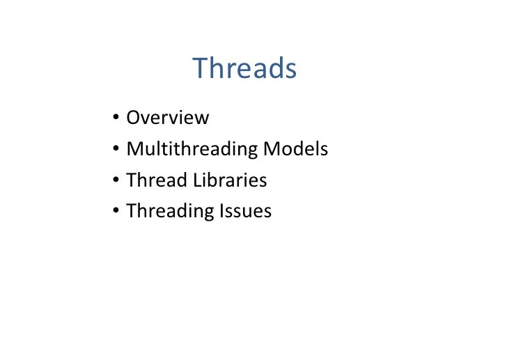 Threads• Overview• Multithreading Models• Thread Libraries• Threading Issues