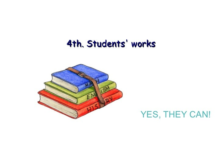 4th. Students' works YES, THEY CAN!