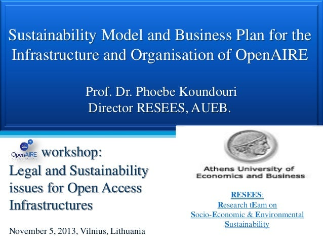 Sustainability Model and Business Plan for the Infrastructure and Organisation of OpenAIRE Prof. Dr. Phoebe Koundouri Dire...