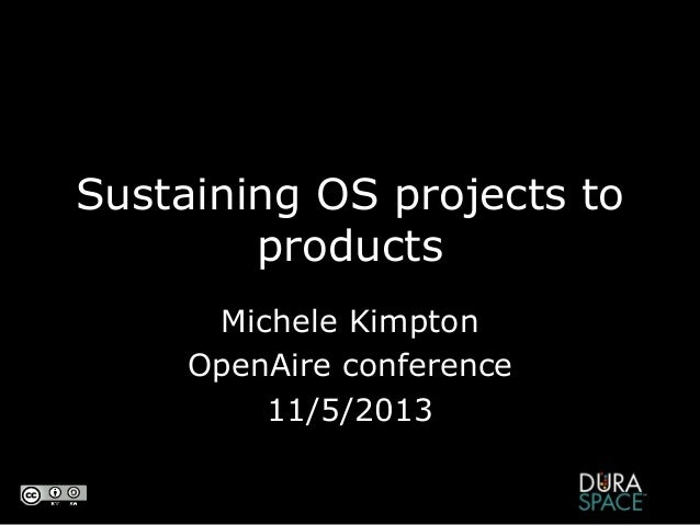 Sustaining OS projects to products Michele Kimpton OpenAire conference 11/5/2013