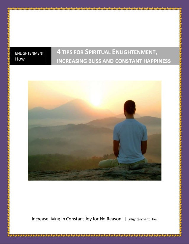 4 tips for Living Enlightenment, full of constant joy, bliss a happiness, in all of lifes circumstances.