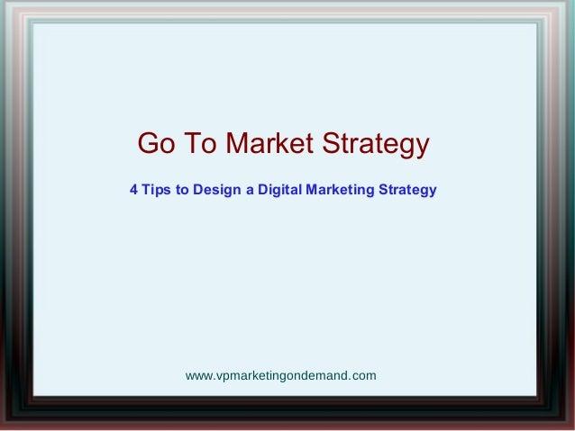 Go To Market Strategy 4 Tips to Design a Digital Marketing Strategy www.vpmarketingondemand.com