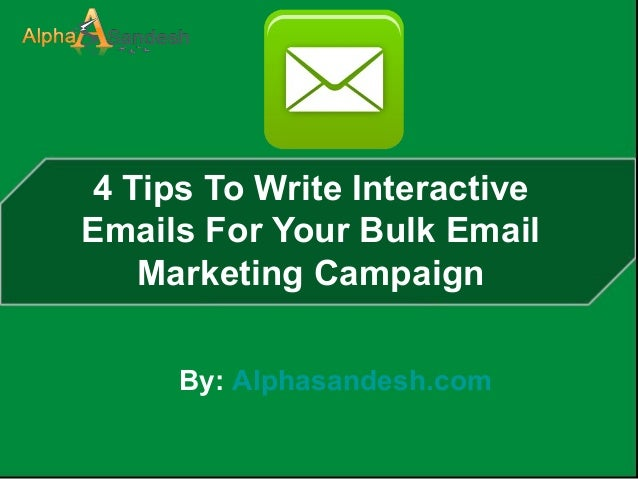4 Tips To Write Interactive Emails For Your Bulk Email Marketing Campaign By: Alphasandesh.com