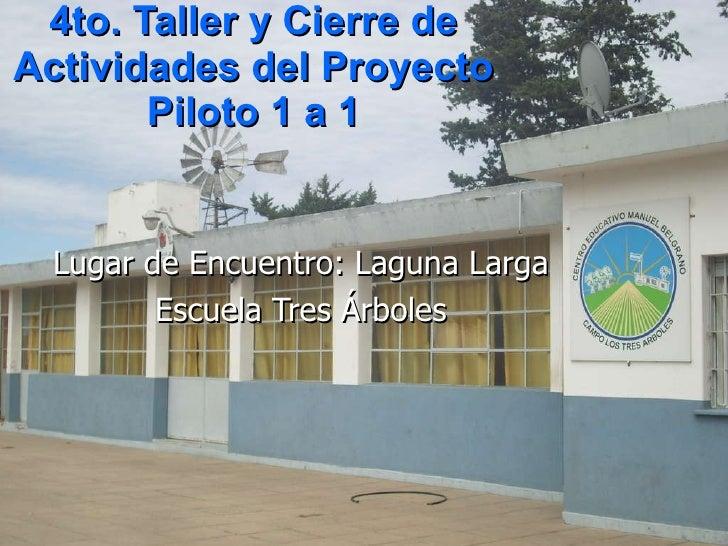 4to. Taller y Cierre de Actividades del Proyecto Piloto 1 a 1 Lugar de Encuentro: Laguna Larga Escuela Tres Árboles