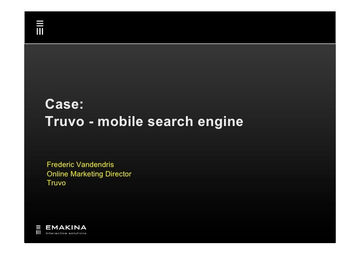 Case: Truvo - mobile search engine  Frederic Vandendris Online Marketing Director Truvo