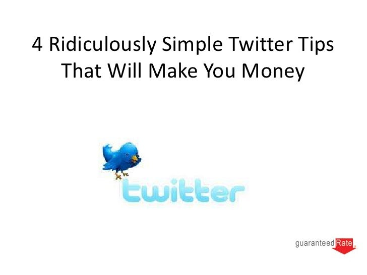 4 Ridiculously Simple Twitter Tips   That Will Make You Money
