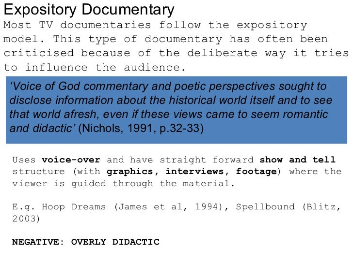 Expository DocumentaryMost TV documentaries follow the expositorymodel. This type of documentary has often beencriticised ...