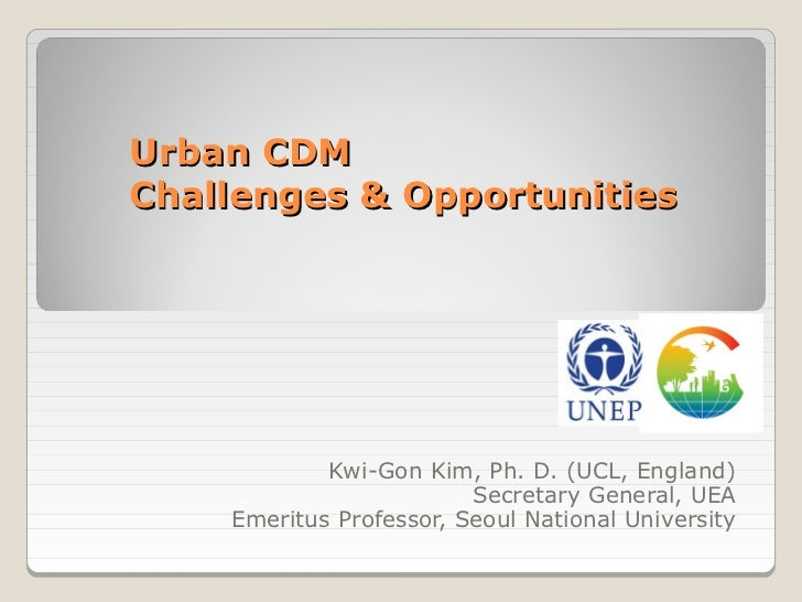 Urban CDMChallenges & Opportunities            Kwi-Gon Kim, Ph. D. (UCL, England)                         Secretary Genera...