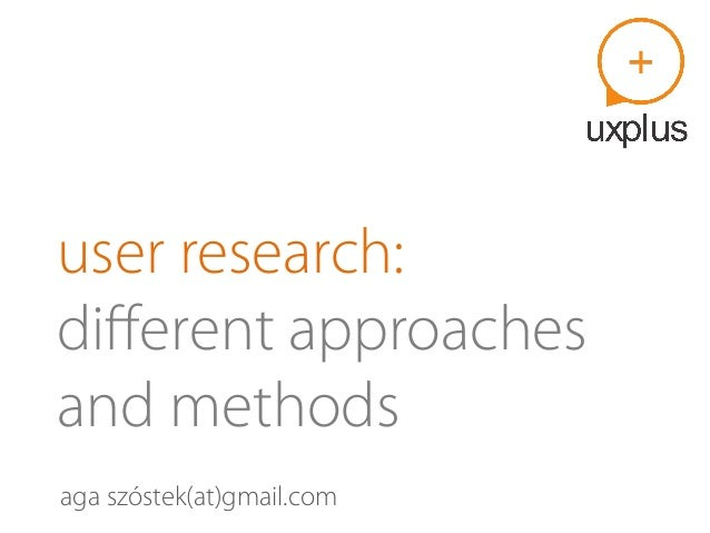 user research: different approaches and methods aga szóstek(at)gmail.com
