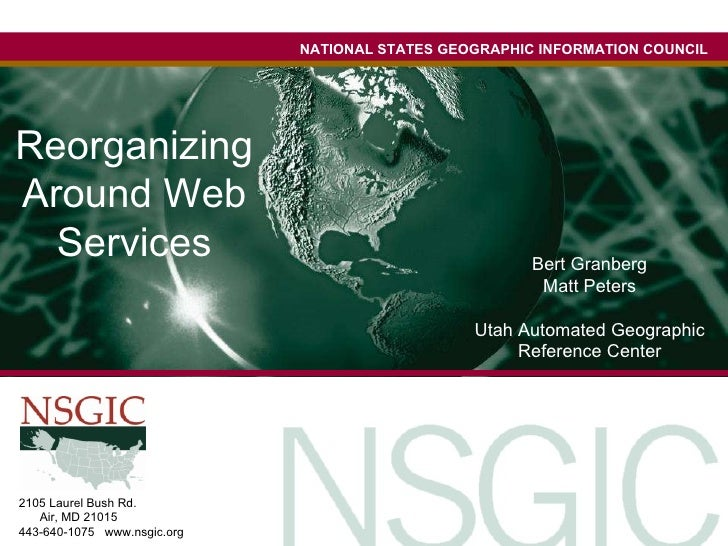 NATIONAL STATES GEOGRAPHIC INFORMATION COUNCIL 2105 Laurel Bush Rd.  Bel  Air, MD 21015  443-640-1075  www.nsgic.org Reorg...