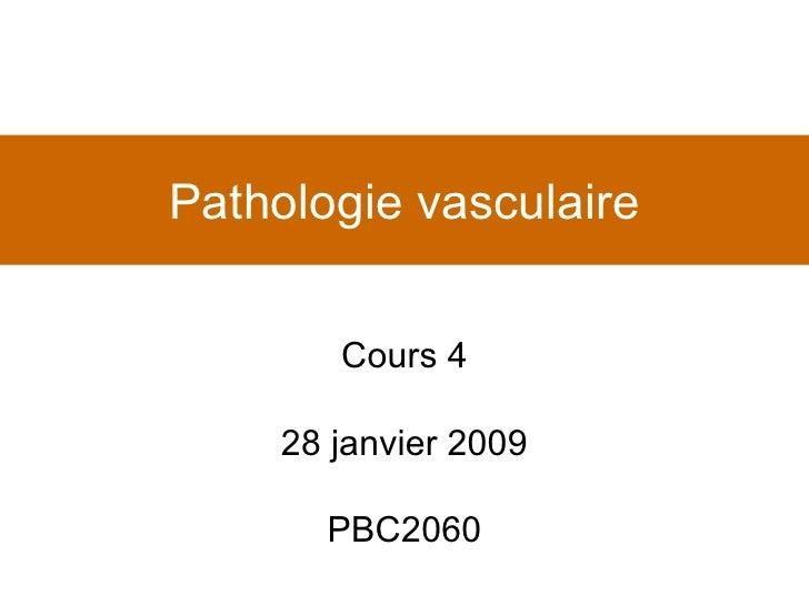 Pathologie vasculaire Cours 4 28 janvier 2009 PBC2060