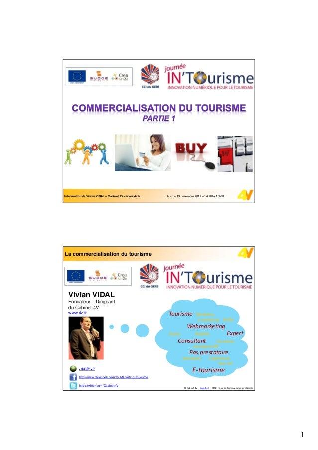 Intervention de Vivian VIDAL – Cabinet 4V – www.4v.fr     Auch – 19 novembre 2012 – 14h00 à 15h30La commercialisation du t...