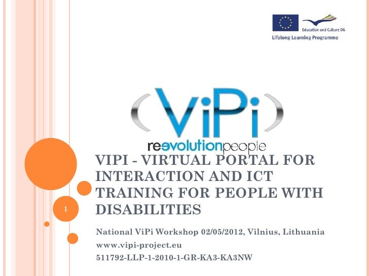 VIPI - VIRTUAL PORTAL FOR    INTERACTION AND ICT    TRAINING FOR PEOPLE WITH1   DISABILITIES    National ViPi Workshop 02/...