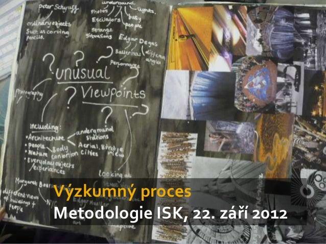 Výzkumný procesMetodologie ISK, 22. září 2012