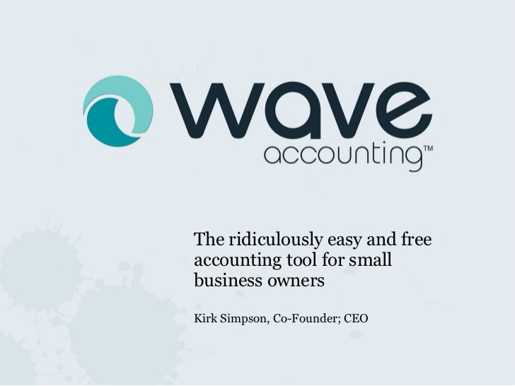 <ul><li>The ridiculously easy and free accounting tool for small business owners </li></ul><ul><li>Kirk Simpson, Co-Founde...