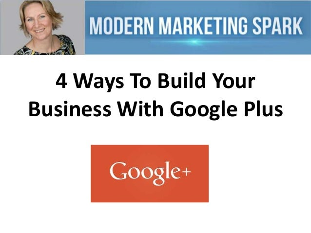 4 Ways To Build Your Business With Google Plus