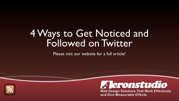 4 Ways to Get Noticed and    Followed on Twitter     Please visit our website for a full article!                         ...