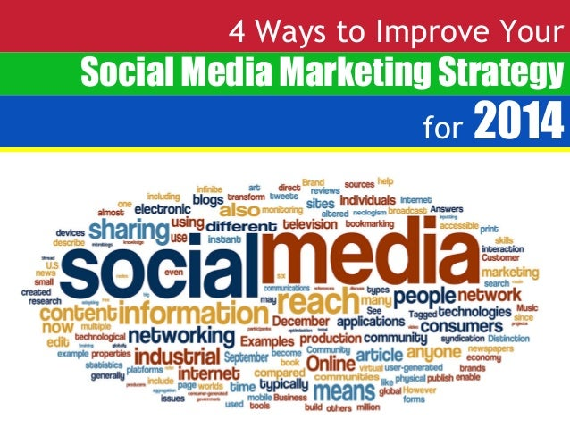4 Ways to Improve Your  Social Media Marketing Strategy for  2014