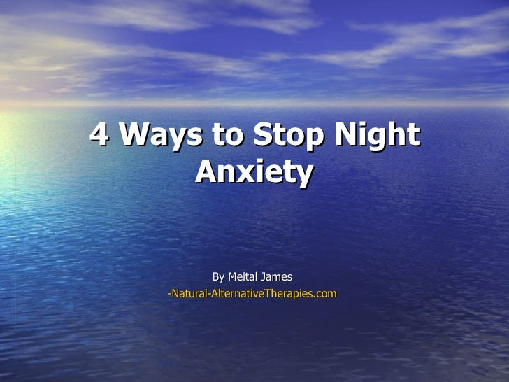 4 Ways to Stop Night      Anxiety             By Meital James    -Natural-AlternativeTherapies.com