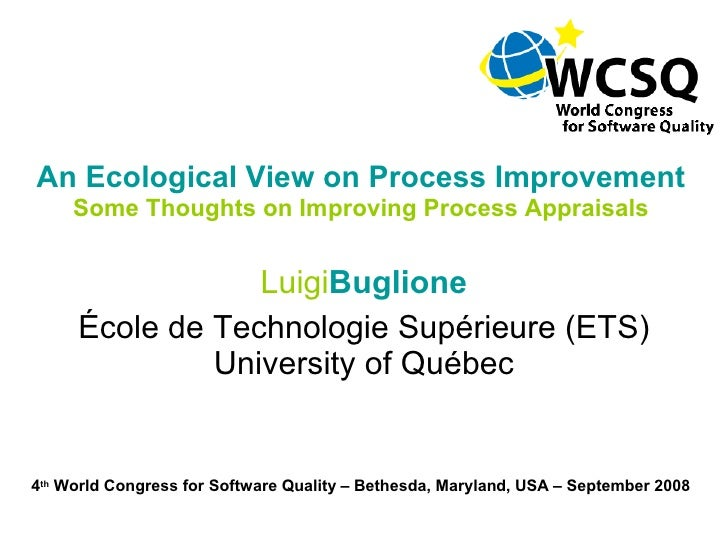 An Ecological View on Process Improvement     Some Thoughts on Improving Process Appraisals                 LuigiBuglione ...
