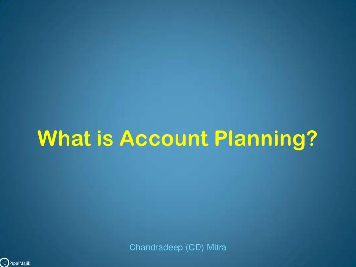 What is Account Planning?<br />Chandradeep (CD) Mitra<br />C   PipalMajik<br />