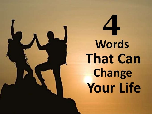 Change Your Words Change Your Life 4 Words That Can Change Your