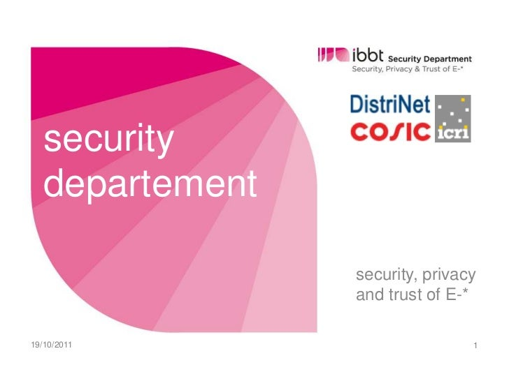 security departement<br />security, privacy and trust of E-*<br />13/10/2011<br />1<br />