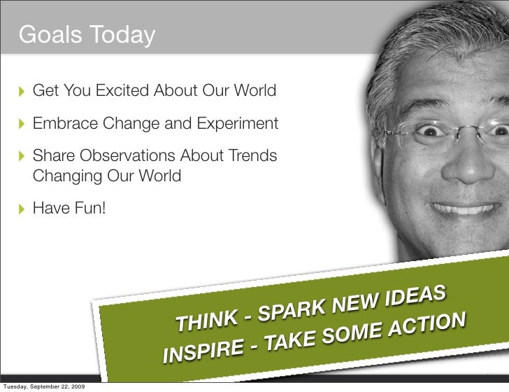 Goals Today      ‣ Get You Excited About Our World     ‣ Embrace Change and Experiment     ‣ Share Observations About Tren...