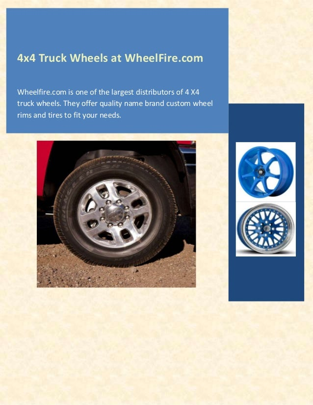 4x4 Truck Wheels at WheelFire.com Wheelfire.com is one of the largest distributors of 4 X4 truck wheels. They offer qualit...