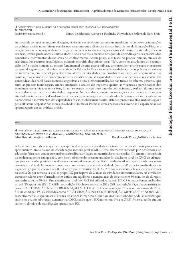 001  A CONSTITUIÇÃO DOS SABERES DA EDUCAÇÃO FÍSICA NAS PRÁTICAS DAS TECNOLOGIAS FONTES JCM. jcmfonte@yahoo.com.br  Centro ...