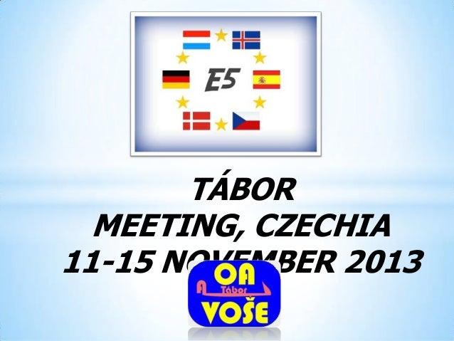 TÁBOR MEETING, CZECHIA 11-15 NOVEMBER 2013