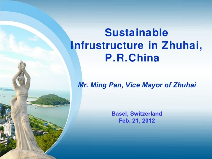 SustainableInfrustructure in Zhuhai,       P.R.China Mr. Ming Pan, Vice Mayor of Zhuhai          Basel, Switzerland       ...