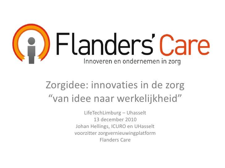 """Zorgidee: innovaties in de zorg""""van idee naar werkelijkheid""""          LifeTechLimburg – Uhasselt               13 december..."""