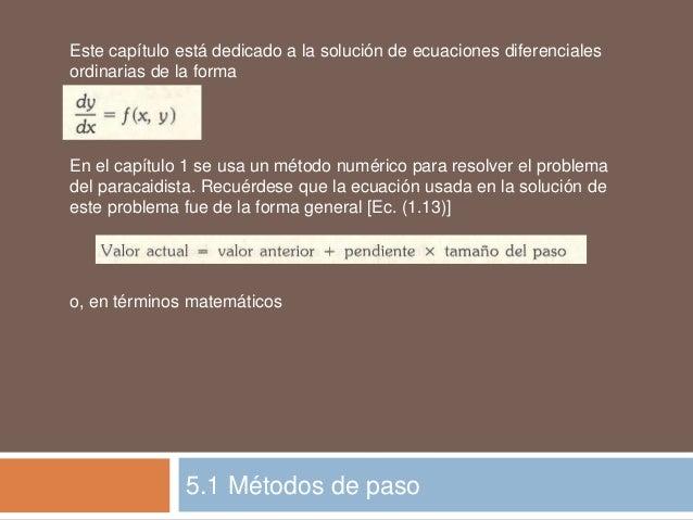 5.1 Métodos de paso Este capítulo está dedicado a la solución de ecuaciones diferenciales ordinarias de la forma En el cap...