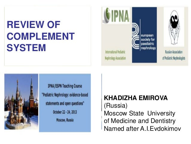 REVIEW OF COMPLEMENT SYSTEM  KHADIZHA EMIROVA (Russia) Moscow State University of Medicine and Dentistry Named after A.I.E...