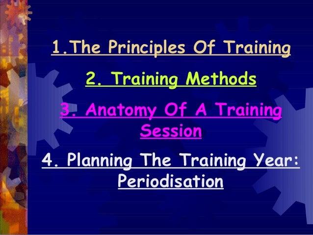 1.The Principles Of Training     2. Training Methods  3. Anatomy Of A Training          Session4. Planning The Training Ye...