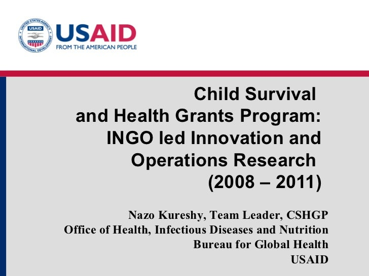 Child Survival  and Health Grants Program: INGO led Innovation and Operations Research  (2008 – 2011) Nazo Kureshy, Team L...