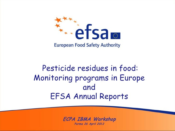 Pesticide residues in food:Monitoring programs in Europe             and    EFSA Annual Reports       ECPA IBMA Workshop  ...